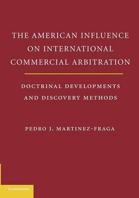 The American Influences on International Commercial Arbitration: Doctrinal Developments and Discovery Methods (Paperback)