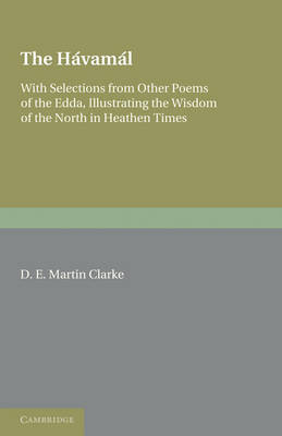 The Havamal: With Selections from Other Poems of The Edda, Illustrating the Wisdom of the North in Heathen Times (Paperback)