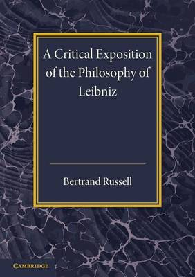 A Critical Exposition of the Philosophy of Leibniz: With an Appendix of Leading Passages (Paperback)