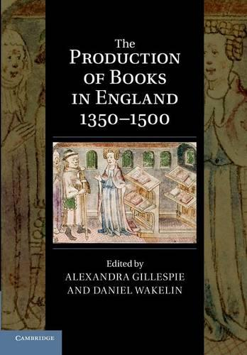 The Production of Books in England 1350-1500 - Cambridge Studies in Palaeography and Codicology 14 (Paperback)