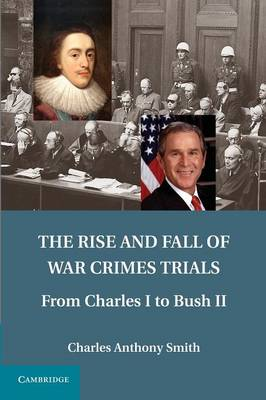 The Rise and Fall of War Crimes Trials: From Charles I to Bush II (Paperback)