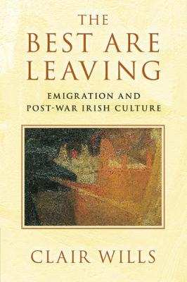 The Best Are Leaving: Emigration and Post-War Irish Culture (Paperback)