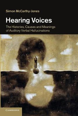 Hearing Voices: The Histories, Causes and Meanings of Auditory Verbal Hallucinations (Paperback)