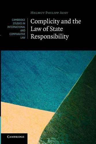 Complicity and the Law of State Responsibility - Cambridge Studies in International and Comparative Law 81 (Paperback)