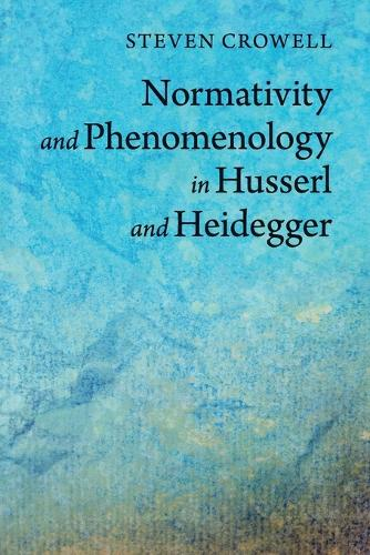 Normativity and Phenomenology in Husserl and Heidegger (Paperback)