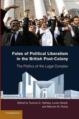 Fates of Political Liberalism in the British Post-Colony: The Politics of the Legal Complex (Paperback)