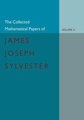 The Collected Mathematical Papers of James Joseph Sylvester: Volume 2, 1854-1873 (Paperback)