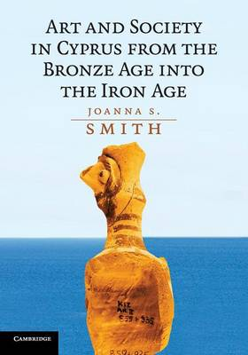 Art and Society in Cyprus from the Bronze Age into the Iron Age (Paperback)