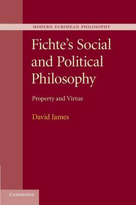 Modern European Philosophy: Fichte's Social and Political Philosophy: Property and Virtue (Paperback)