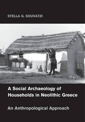 Cambridge Studies in Archaeology: A Social Archaeology of Households in Neolithic Greece: An Anthropological Approach (Paperback)