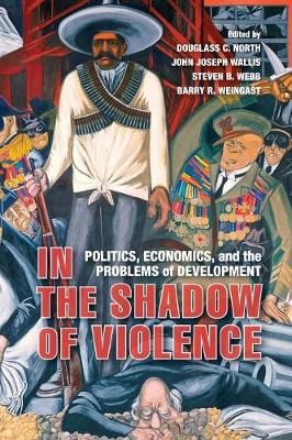 In the Shadow of Violence: Politics, Economics, and the Problems of Development (Paperback)