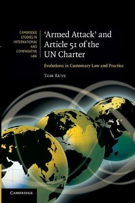 Cambridge Studies in International and Comparative Law: 'Armed Attack' and Article 51 of the UN Charter: Evolutions in Customary Law and Practice Series Number 74 (Paperback)