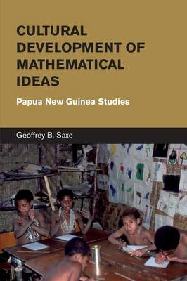 Cultural Development of Mathematical Ideas: Papua New Guinea Studies - Learning in Doing: Social, Cognitive and Computational Perspectives (Paperback)