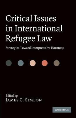 Critical Issues in International Refugee Law: Strategies toward Interpretative Harmony (Paperback)