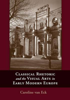 Classical Rhetoric and the Visual Arts in Early Modern Europe (Paperback)