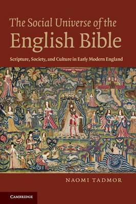 The Social Universe of the English Bible: Scripture, Society, and Culture in Early Modern England (Paperback)