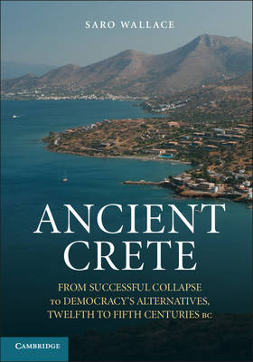 Ancient Crete: From Successful Collapse to Democracy's Alternatives, Twelfth-Fifth Centuries BC (Paperback)