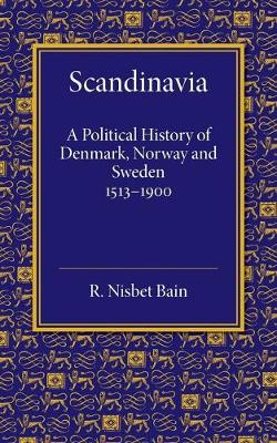Cambridge Historical Series: Scandinavia: A Political History of Denmark, Norway and Sweden from 1513 to 1900 (Paperback)