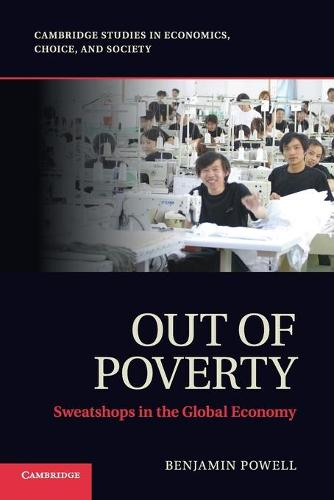 Out of Poverty: Sweatshops in the Global Economy - Cambridge Studies in Economics, Choice, and Society (Paperback)