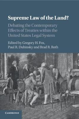 Supreme Law of the Land?: Debating the Contemporary Effects of Treaties within the United States Legal System (Paperback)