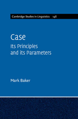 Cambridge Studies in Linguistics: Case: Its Principles and its Parameters Series Number 146 (Paperback)