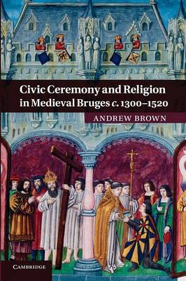Civic Ceremony and Religion in Medieval Bruges c.1300-1520 (Paperback)