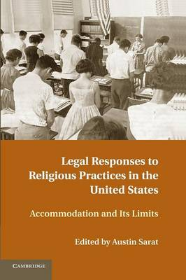 Legal Responses to Religious Practices in the United States: Accomodation and its Limits (Paperback)