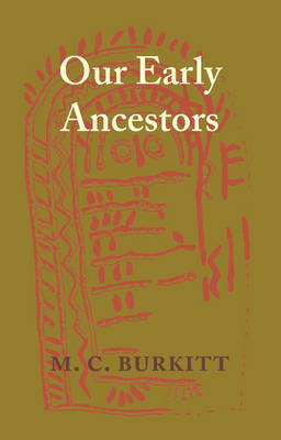 Our Early Ancestors: An Introductory Study of Mesolithic, Neolithic and Copper Age Cultures in Europe and Adjacent Regions (Paperback)