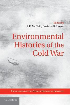 Publications of the German Historical Institute: Environmental Histories of the Cold War (Paperback)