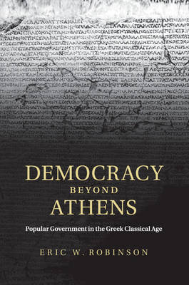 Democracy beyond Athens: Popular Government in the Greek Classical Age (Paperback)