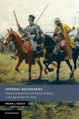 New Studies in European History: Imperial Boundaries: Cossack Communities and Empire-Building in the Age of Peter the Great (Paperback)