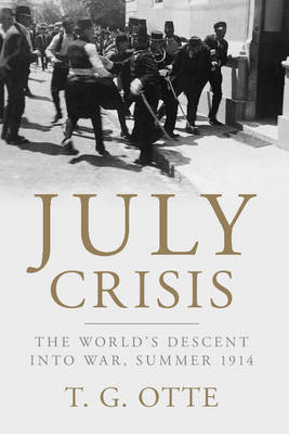 July Crisis: The World's Descent into War, Summer 1914 (Paperback)