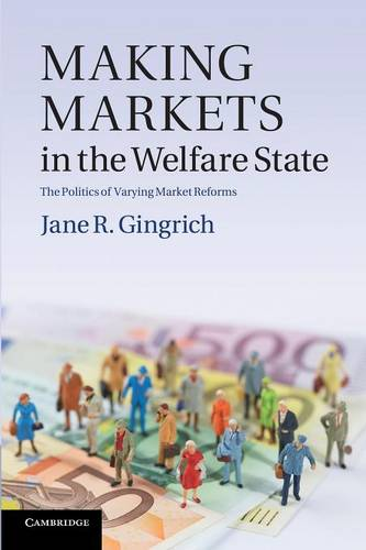 Making Markets in the Welfare State: The Politics of Varying Market Reforms - Cambridge Studies in Comparative Politics (Paperback)