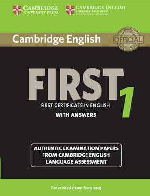 Cambridge English First 1 for Revised Exam from 2015 Student's Book with Answers: Authentic Examination Papers from Cambridge English Language Assessment - FCE Practice Tests (Paperback)