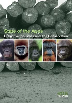 State of the Apes: Extractive Industries and Ape Conservation (Paperback)