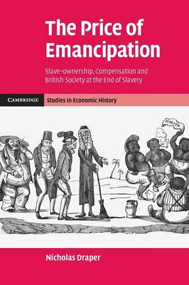 The Price of Emancipation: Slave-Ownership, Compensation and British Society at the End of Slavery - Cambridge Studies in Economic History: Second Series (Paperback)