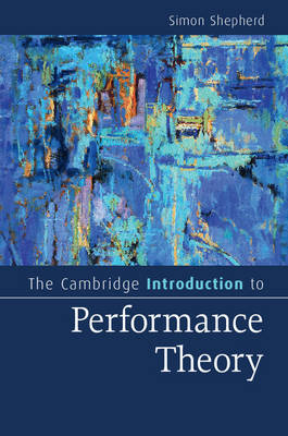 The Cambridge Introduction to Performance Theory - Cambridge Introductions to Literature (Paperback)
