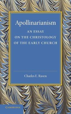 Apollinarianism: An Essay on the Christology of the Early Church (Paperback)