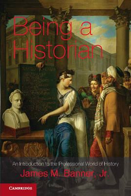Being a Historian: An Introduction to the Professional World of History (Paperback)