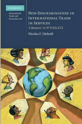 Cambridge International Trade and Economic Law: Non-Discrimination in International Trade in Services: `Likeness' in WTO/GATS Series Number 4 (Paperback)