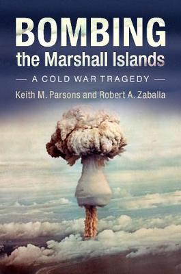 Bombing the Marshall Islands: A Cold War Tragedy (Paperback)
