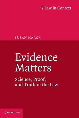 Law in Context: Evidence Matters: Science, Proof, and Truth in the Law (Paperback)