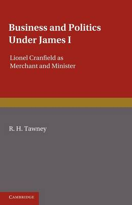 Business and Politics under James I: Lionel Cranfield as Merchant and Minister (Paperback)