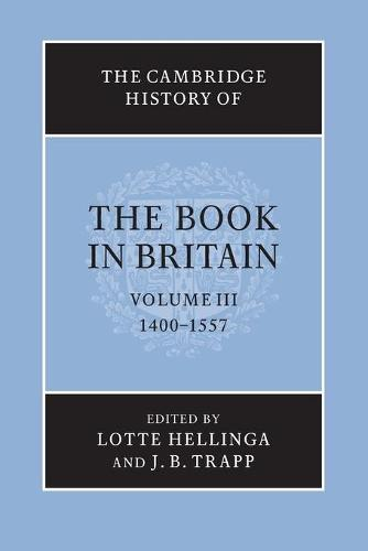 The Cambridge History of the Book in Britain: Volume 3, 1400-1557 - The Cambridge History of the Book in Britain (Paperback)