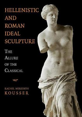 Hellenistic and Roman Ideal Sculpture: The Allure of the Classical (Paperback)