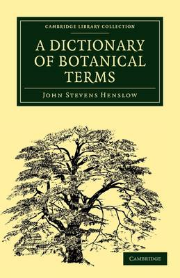 Cambridge Library Collection - Botany and Horticulture: A Dictionary of Botanical Terms (Paperback)