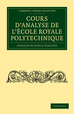 Cours d'analyse de l'Ecole Royale Polytechnique - Cambridge Library Collection - Mathematics (Paperback)