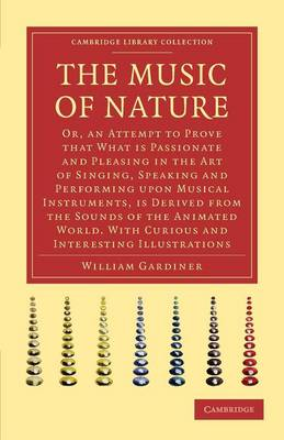 Cambridge Library Collection - Music: The Music of Nature: Or, An Attempt to Prove that What Is Passionate and Pleasing in the Art of Singing, Speaking and Performing upon Musical Instruments, Is Derived from the Sounds of the Animated World (Paperback)
