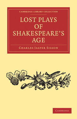 Lost Plays of Shakespeare's Age - Cambridge Library Collection - Shakespeare and Renaissance Drama (Paperback)