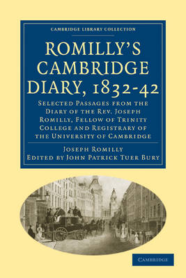 Romilly's Cambridge Diary, 1832-42: Selected Passages from the Diary of the Rev. Joseph Romilly, Fellow of Trinity College and Registrary of the University of Cambridge - Cambridge Library Collection - Cambridge (Paperback)